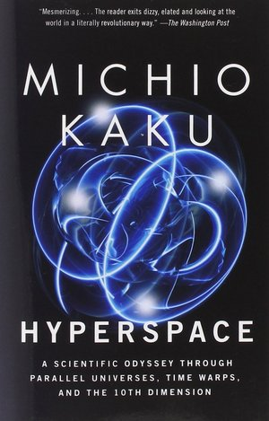 """Hyperspace: A Scientific Odyssey Through Parallel Universes, Time Warps, and the Tenth Dimension"" by Michio Kaku."
