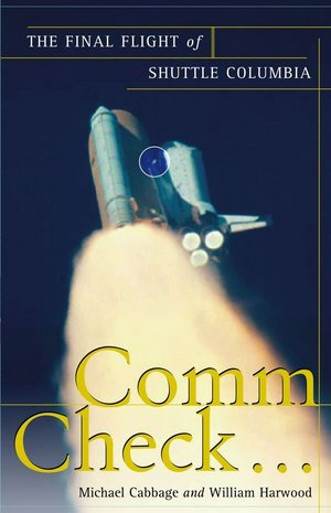 """Comm Check … : The Final Flight of Shuttle Columbia"" by Michael Cabbage and William Harwood."