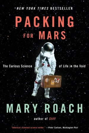 """Packing for Mars: The Curious Science of Life in the Void"" by Mary Roach."