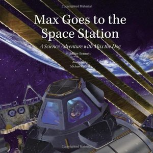 """Max Goes to the Space Station"" by Jeffrey Bennett."
