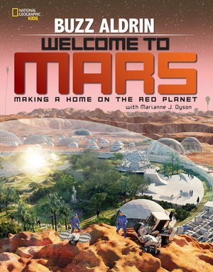 """Welcome to Mars: Making a Home on the Red Planet,"" by Buzz Aldrin, with Marianne J. Dyson"