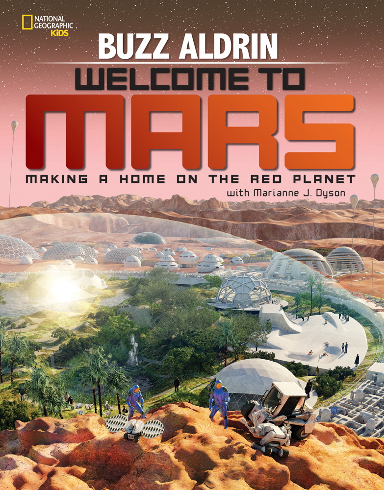 'Welcome to Mars: Making a Home on the Red Planet' (National Geographic Children's Books, 2015; ages 8-12)