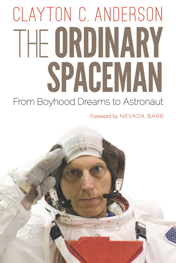 "Clayton Anderson tracks his 30-year NASA career in his new memoir, ""The Ordinary Spaceman: From Boyhood Dreams to Astronaut."" <a href=""http://www.amazon.com/dp/0803262825?tag=space041-20&ascsubtag=[sitespace[catNA[art27791[pid0803262825NA[bbcmanual"">Buy 'The Ordinary Spaceman'</a>"