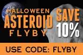 "<a href=""http://store.space.com/astronomy.html?cmpid=SPACE_AsteroidFlyBy_image""> Save 10% on these astronomy essentials. Use Code: Flyby</a>."