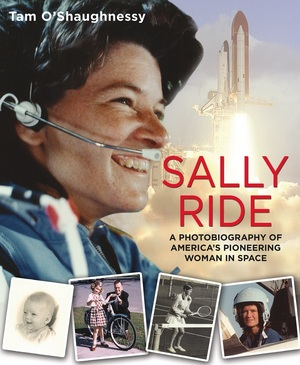 """Sally Ride: A Photobiography of America's Pioneering Woman in Space"" by Tam O'Shaughnessy"