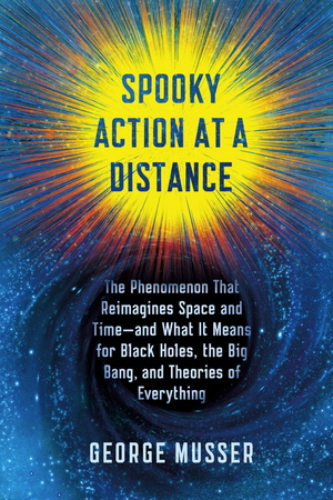 """George Musser's new book, """"Spooky Action at a Distance,"""" follows scientists' struggle with the peculiar concept of nonlocality."""
