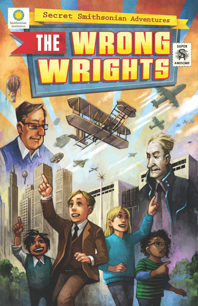 'The Wrong Wrights: Secret Smithsonian Adventures' (Smithsonian Books, 2016; ages 9-12)