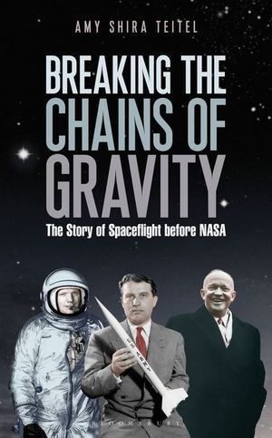 """Breaking the Chains of Gravity"" (Bloomsbury, 2015), by Amy Shira Teitel, explores the little-known early history of spaceflight before NASA."