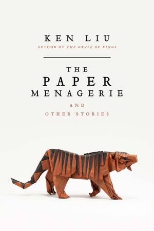 """""""The Paper Menagerie and Other Stories"""", by Ken Liu."""
