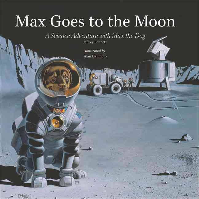 'Max Goes to the Moon: A Science Adventure with Max the Dog' (Big Kid Science, 2003; ages 7-12)