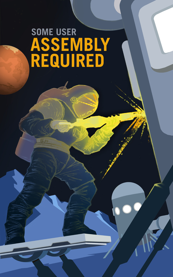 "Person in spacesuit raises glowing drill on a moon with Mars above. The label reads ""Some User Assembly Required"""